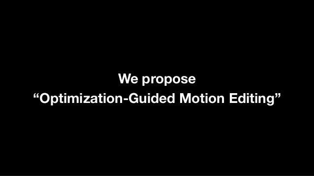 """We propose """"Optimization-Guided Motion Editing"""""""