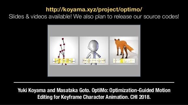 OptiMo: Optimization-Guided Motion Editing for Keyframe Character Animation Yuki Koyama & Masataka Goto