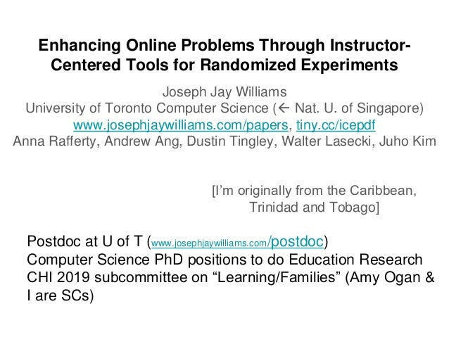 Enhancing Online Problems Through Instructor- Centered Tools for Randomized Experiments Joseph Jay Williams University of ...