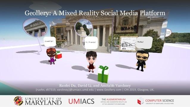 Geollery: A Mixed Reality Social Media Platform Ruofei Du, David Li, and Amitabh Varshney