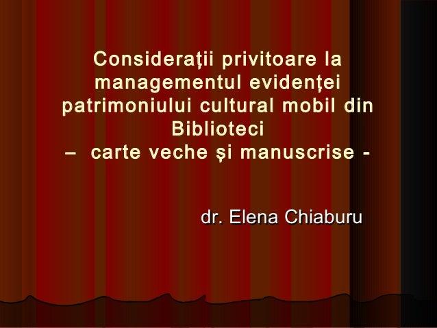 Consideraţii privitoare la managementul evidenţei patrimoniului cultural mobil din Biblioteci – carte veche şi manuscrise ...
