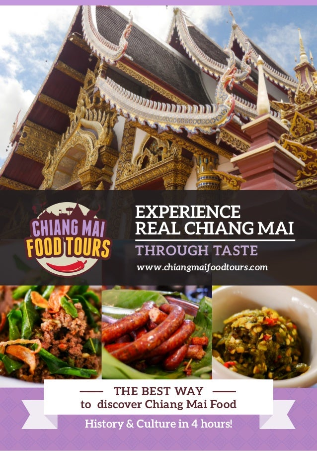 REAL CHIANG MAI EXPERIENCE THROUGH TASTE www.chiangmaifoodtours.com History & Culture in 4 hours! THE BEST WAY to discover...