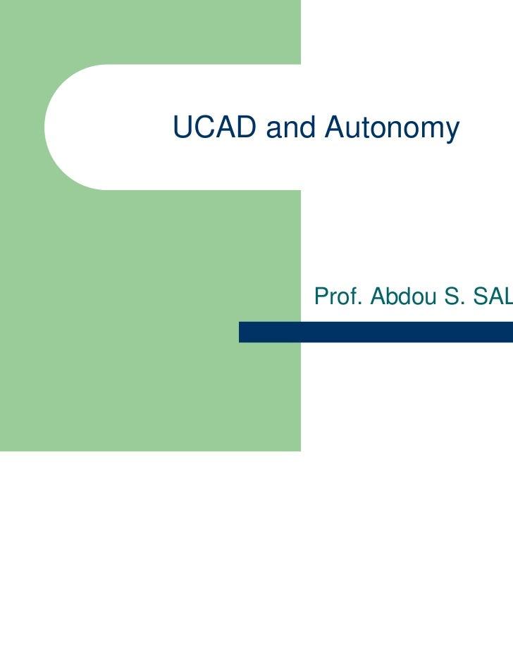 UCAD and Autonomy        Prof. Abdou S. SALL