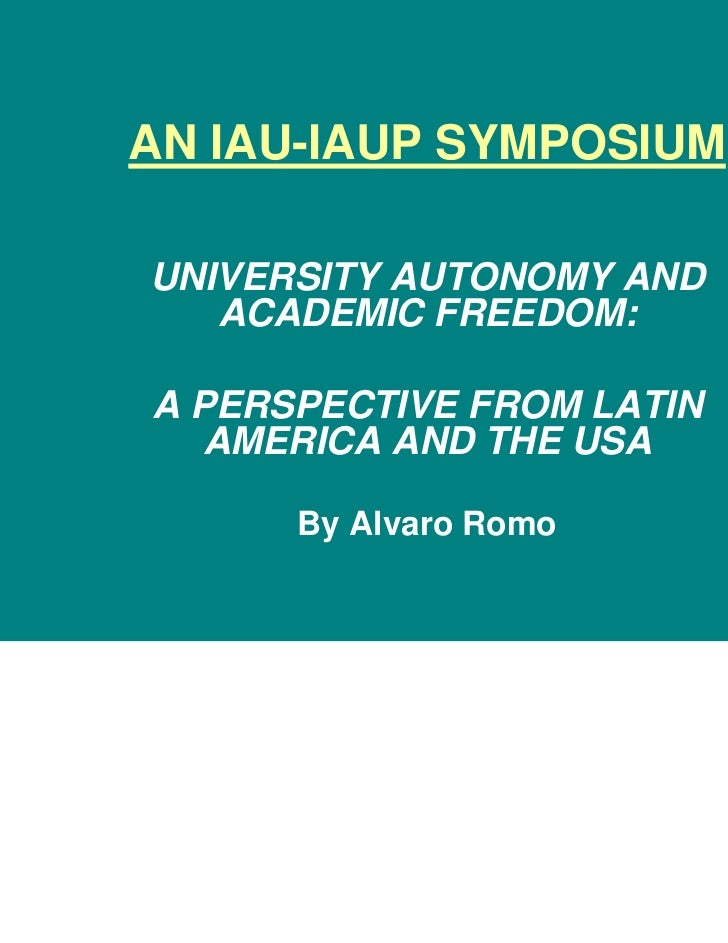 AN IAU-IAUP SYMPOSIUMUNIVERSITY AUTONOMY AND   ACADEMIC FREEDOM:A PERSPECTIVE FROM LATIN  AMERICA AND THE USA      By Alva...