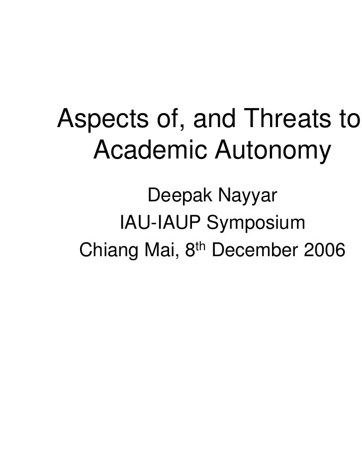 Aspects of, and Threats to,  Academic Autonomy        Deepak Nayyar     IAU-IAUP Symposium Chiang Mai, 8th December 2006