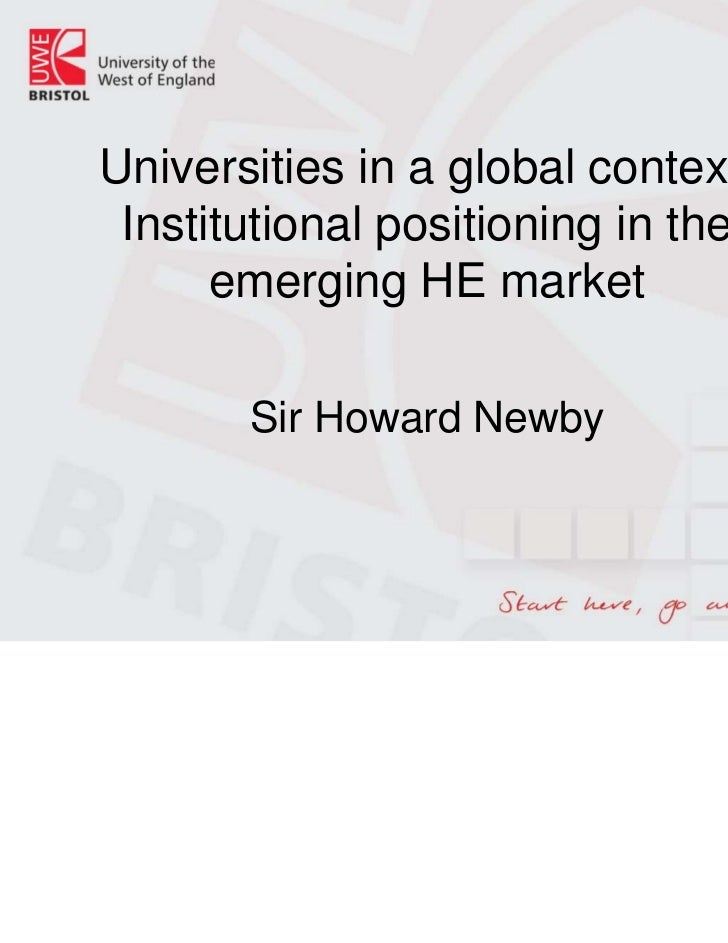 Universities in a global context: Institutional positioning in the      emerging HE market       Sir Howard Newby
