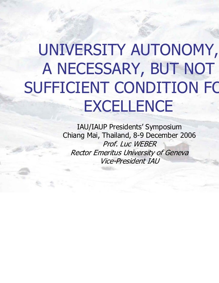 UNIVERSITY AUTONOMY,  A NECESSARY, BUT NOTSUFFICIENT CONDITION FOR       EXCELLENCE        IAU/IAUP Presidents' Symposium ...