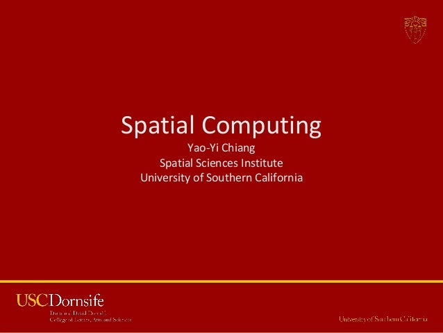 1 Spatial Computing Yao-Yi Chiang Spatial Sciences Institute University of Southern California Title