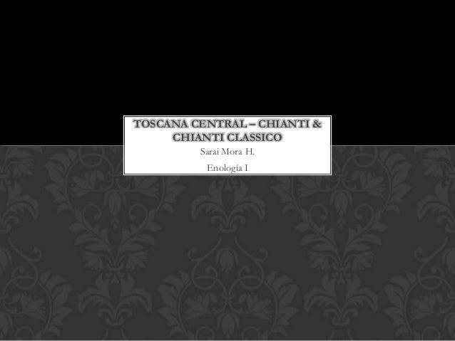 TOSCANA CENTRAL – CHIANTI &     CHIANTI CLASSICO         Sarai Mora H.          Enología I