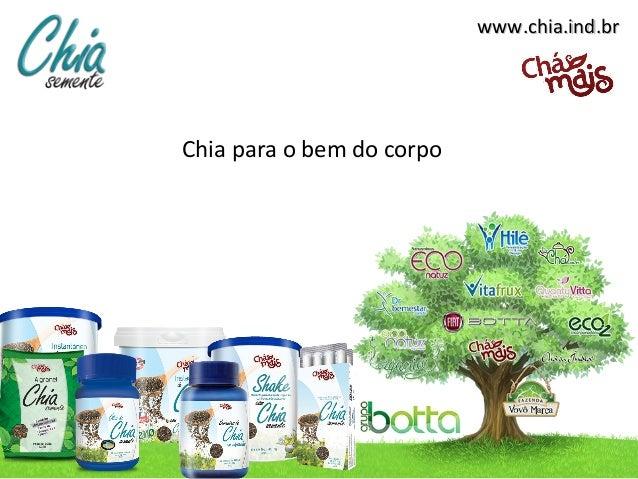 www.chia.ind.brwww.chia.ind.br Chia para o bem do corpo