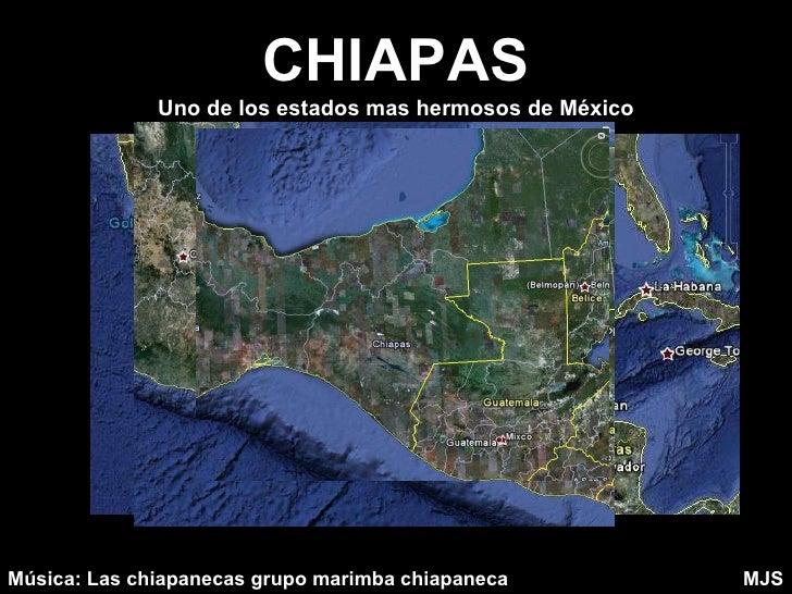 CHIAPAS Uno de los estados mas hermosos de México Música: Las chiapanecas grupo marimba chiapaneca MJS