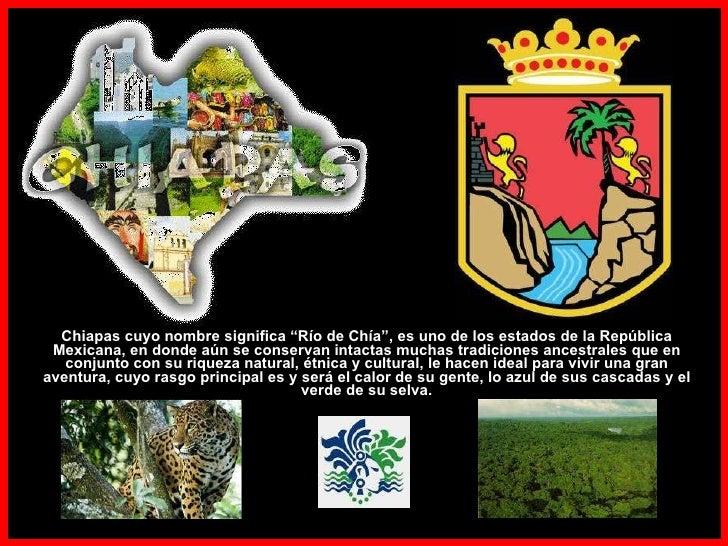 """Chiapas cuyo nombre significa """"Río de Chía"""",   es uno de los estados de la República Mexicana, en donde aún se conservan i..."""