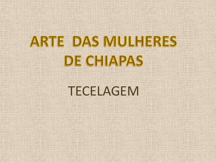 ARTE  DAS MULHERES DE CHIAPAS<br />TECELAGEM<br />