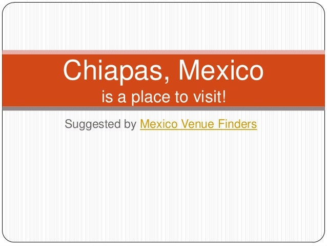 Suggested by Mexico Venue Finders Chiapas, Mexico is a place to visit!