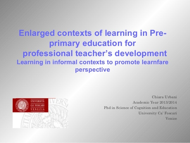 Enlarged contexts of learning in Preprimary education for professional teacher's development Learning in informal contexts...