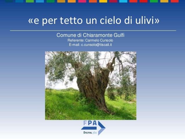 �e per tetto un cielo di ulivi� Comune di Chiaramonte Gulfi Referente: Carmelo Cunsolo E-mail: c.cunsolo@tiscali.it