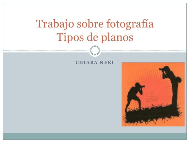 C H I A R A N E R ITrabajo sobre fotografíaTipos de planos