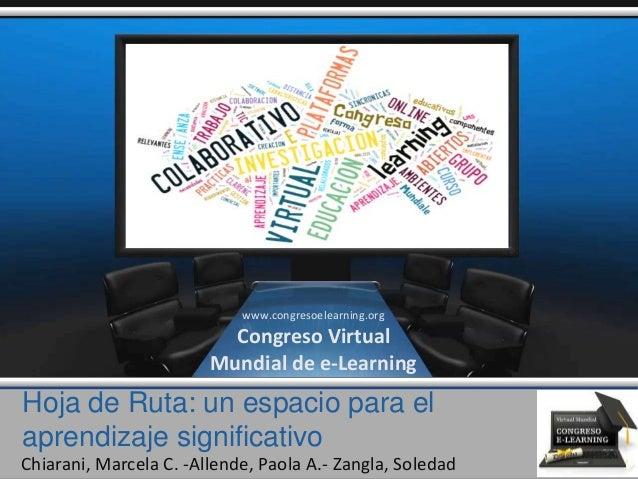 Hoja de Ruta: un espacio para el aprendizaje significativo Chiarani, Marcela C. -Allende, Paola A.- Zangla, Soledad www.co...