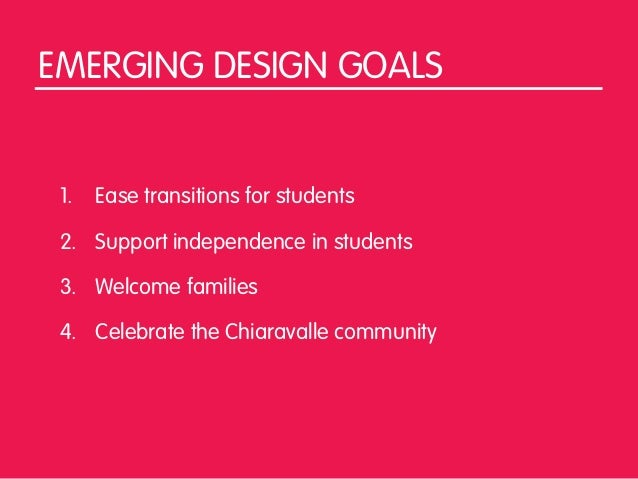 EMERGING DESIGN GOALS 1.   Ease transitions for students 2. Support independence in students 3. Welcome families 4. Celebr...