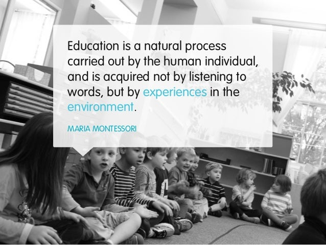 Education is a natural processcarried out by the human individual,and is acquired not by listening towords, but by experie...