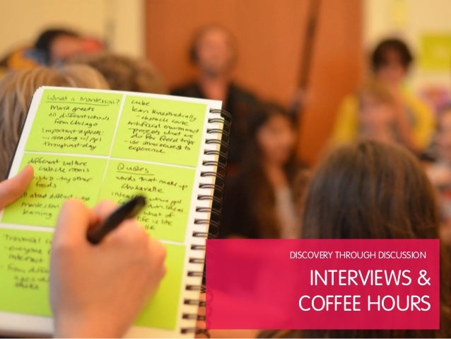 DISCOVERY THROUGH DISCUSSION  INTERVIEWS & COFFEE HOURS