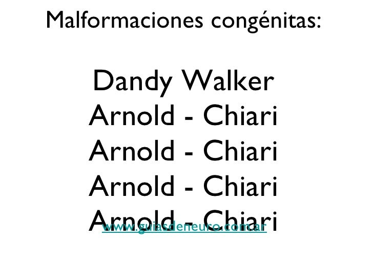 Malformaciones congénitas: Dandy Walker Arnold - Chiari Arnold - Chiari Arnold - Chiari Arnold - Chiari www.guiasdeneuro.c...