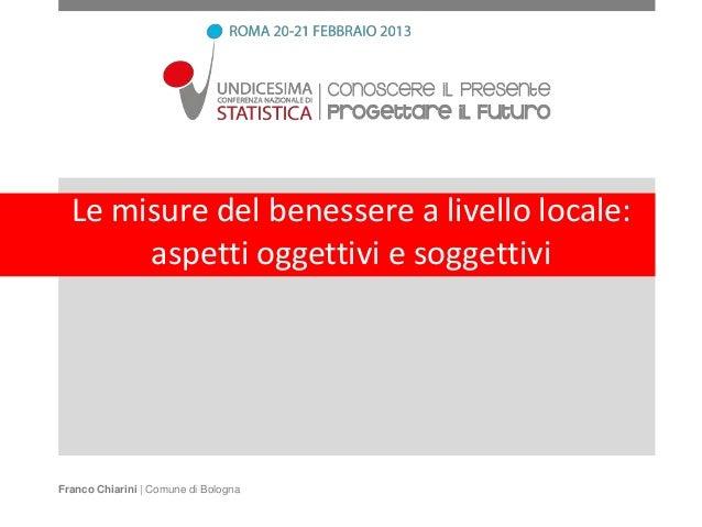 Le misure del benessere a livello locale:       aspetti oggettivi e soggettiviFranco Chiarini | Comune di Bologna