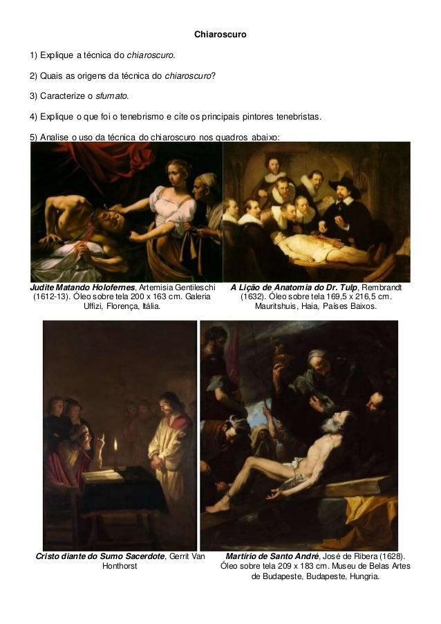 Chiaroscuro 1) Explique a técnica do chiaroscuro. 2) Quais as origens da técnica do chiaroscuro? 3) Caracterize o sfumato....