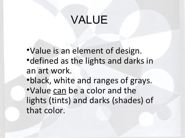 VALUE•Value is an element of design.•defined as the lights and darks inan art work.•black, white and ranges of grays.•Valu...