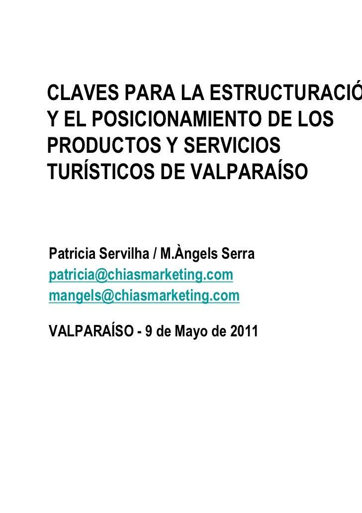 CLAVES PARA LA ESTRUCTURACIÓNY EL POSICIONAMIENTO DE LOSPRODUCTOS Y SERVICIOSTURÍSTICOS DE VALPARAÍSOPatricia Servilha / M...