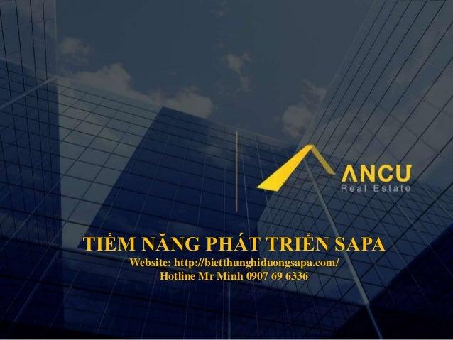 TIỀM NĂNG PHÁT TRIỂN SAPA Website: http://bietthunghiduongsapa.com/ Hotline Mr Minh 0907 69 6336
