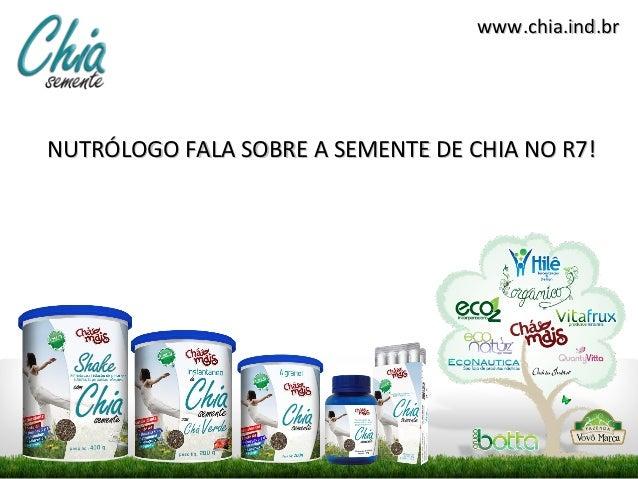 www.chia.ind.brNUTRÓLOGO FALA SOBRE A SEMENTE DE CHIA NO R7!