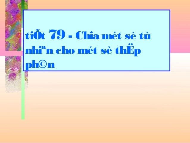 tiÕt 79 - Chia mét sè tù nhiªn cho mét sè thËp ph©n