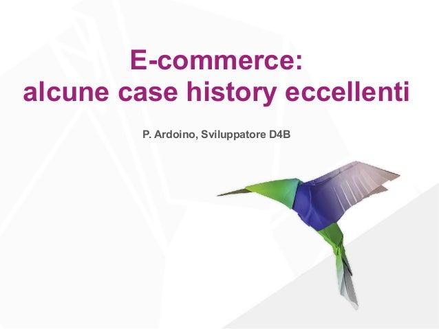 E-commerce: alcune case history eccellenti P. Ardoino, Sviluppatore D4B