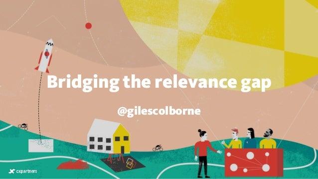 Bridging the relevance gap @gilescolborne