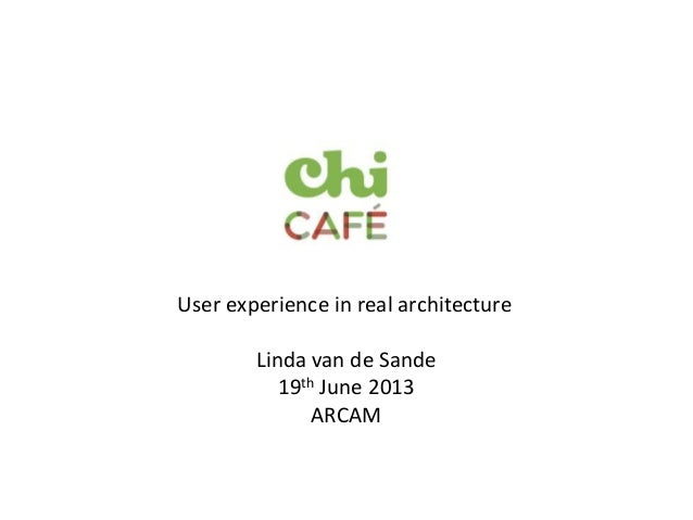 User experience in real architectureLinda van de Sande19th June 2013ARCAM