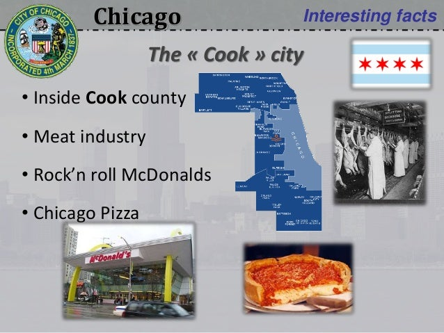 Chicago Interesting facts • Inside Cook county • Meat industry • Rock'n roll McDonalds • Chicago Pizza The « Cook » city