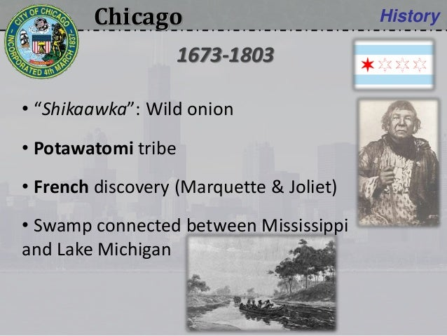 """Chicago History • """"Shikaawka"""": Wild onion • Potawatomi tribe • French discovery (Marquette & Joliet) • Swamp connected bet..."""