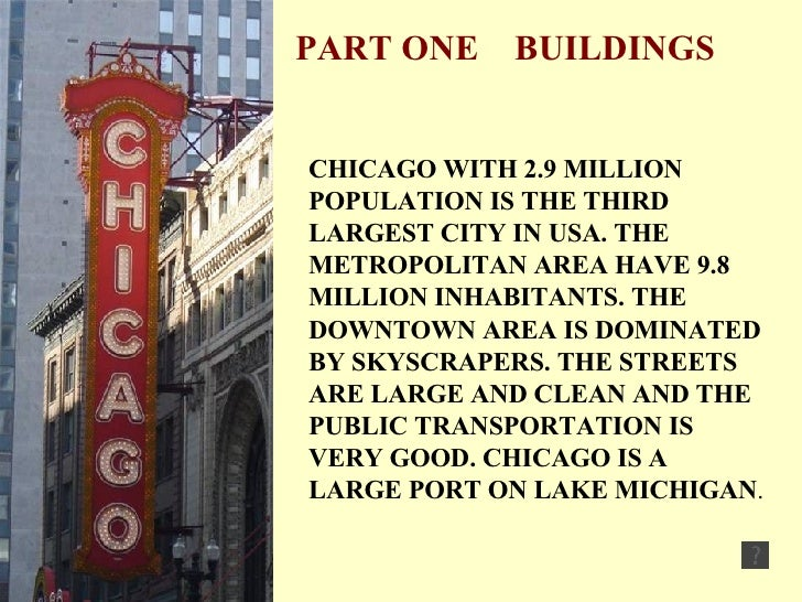 PART ONE  BUILDINGS CHICAGO WITH 2.9 MILLION POPULATION IS THE THIRD LARGEST CITY IN USA. THE METROPOLITAN AREA HAVE 9.8 M...