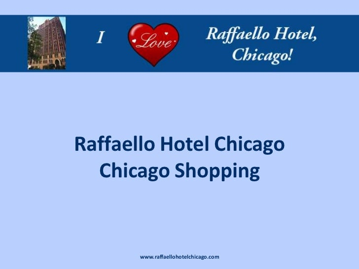 Raffaello Hotel Chicago  Chicago Shopping       www.raffaellohotelchicago.com