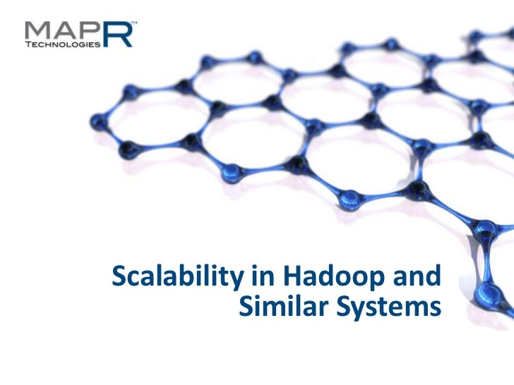 Scalability in Hadoop and                                               Similar Systems©MapR Technologies - Confidential  ...