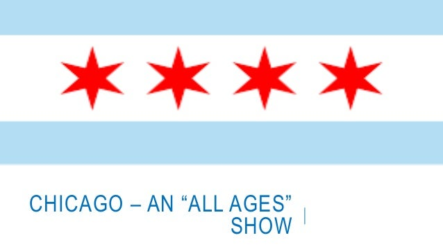 "CHICAGO – AN ""ALL AGES"" SHOW"