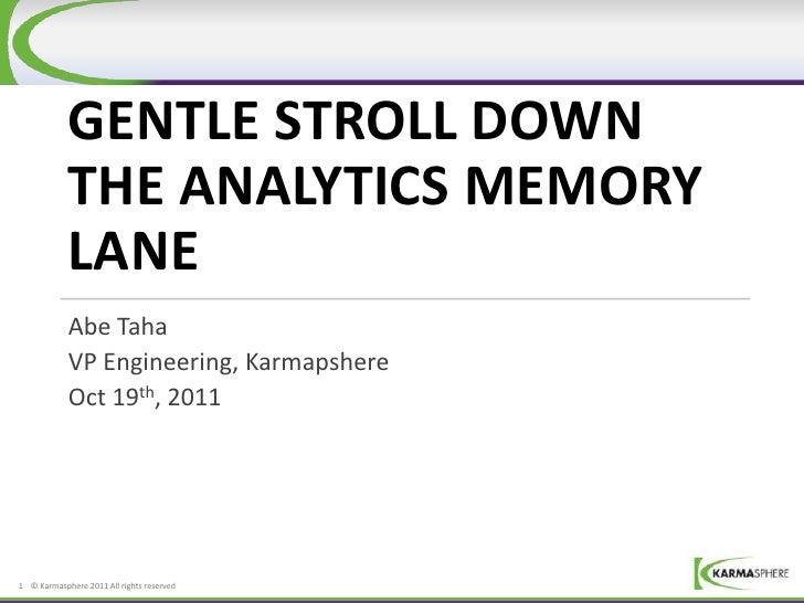 GENTLE STROLL DOWN            THE ANALYTICS MEMORY            LANE            Abe Taha            VP Engineering, Karmapsh...