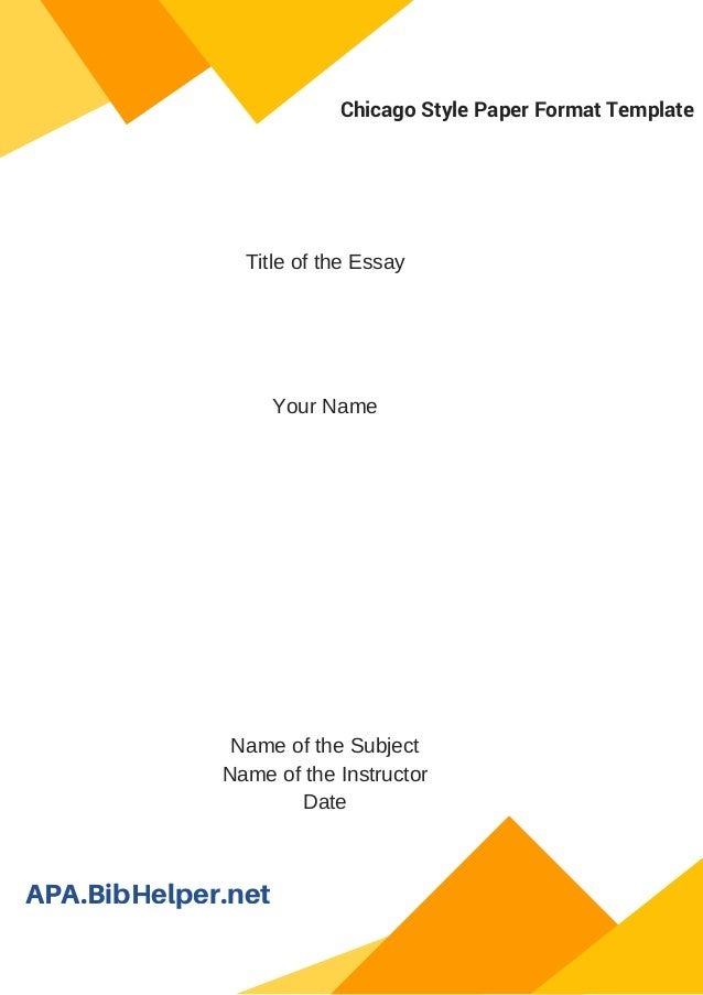 Chicago Style Paper Format Template Title of the Essay Your Name Name of the Subject Name ...