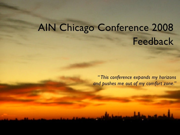 "AIN Chicago Conference 2008                    Feedback                "" This conference expands my horizons            an..."