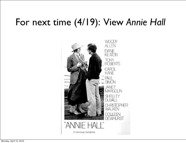 For next time (4/19): View Annie Hall     Monday, April 12, 2010
