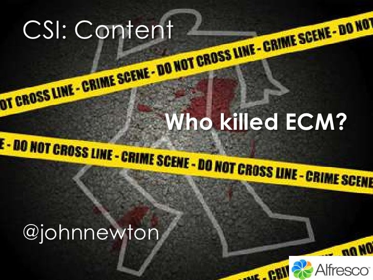 CSI: Content<br />Who killed ECM?<br />@johnnewton<br />