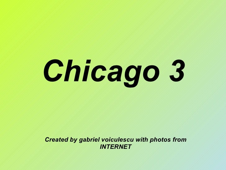 Chicago 3 Created by gabriel voiculescu with photos from INTERNET