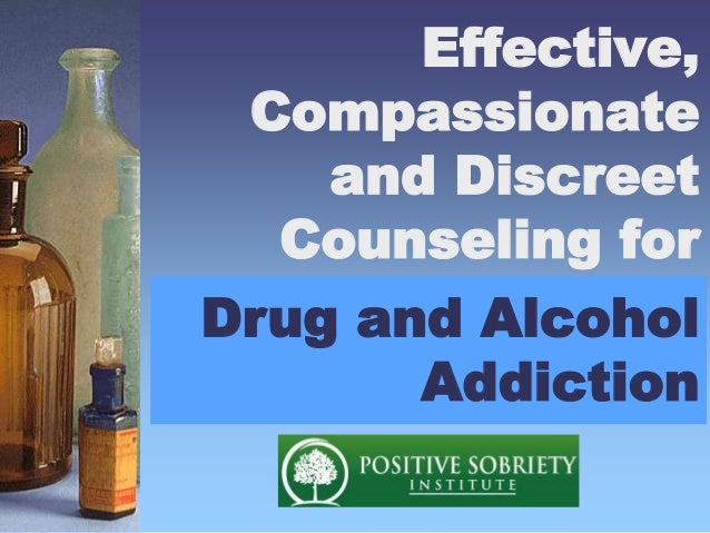 Effective, Compassionate and Discreet Counseling for Drug and Alcohol Addiction Drug and Alcohol Addiction