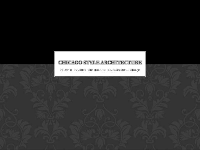 CHICAGO STYLE ARCHITECTURE How it became the nations architectural image